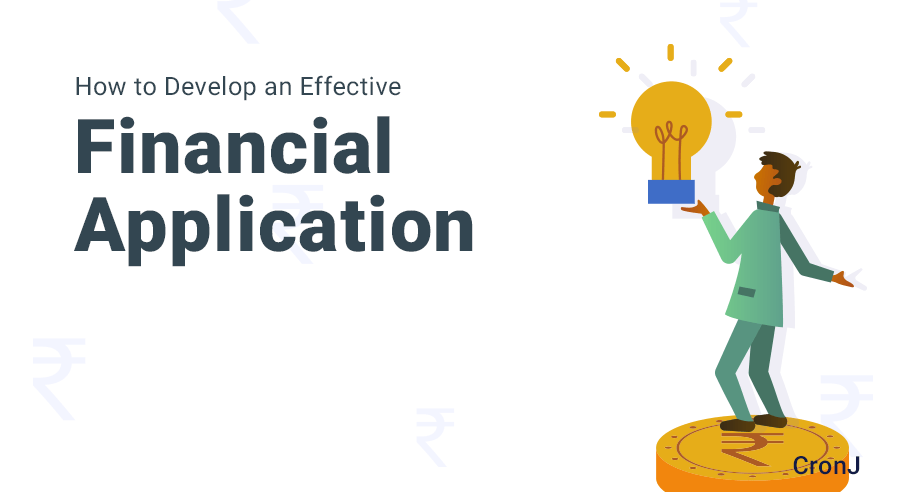How To Develop An Effective And Secure Financial Application?