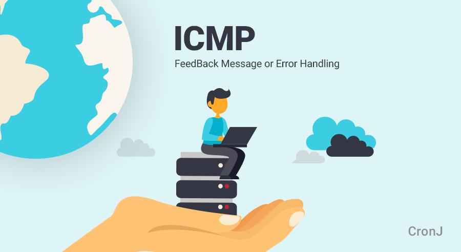 ICMP(Internet Control Message Protocol) Part-1: FeedBack Message or Error Handling