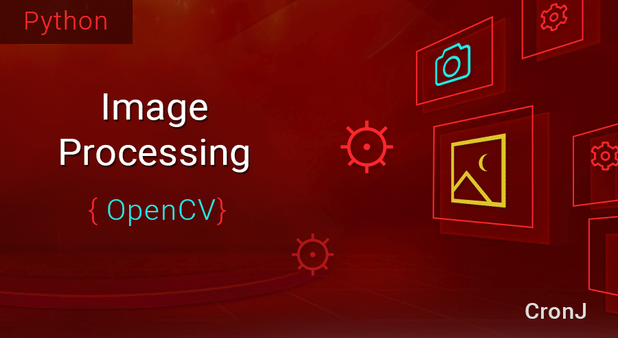Getting Started with Image Processing - OpenCV, Python - CronJ
